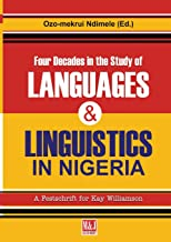 Four Decades in the Study of Nigerian Languages & Linguistics: A Festschrift for Kay Williamson