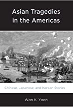 Asian Tragedies in the Americas: Chinese, Japanese, and Korean Stories
