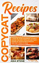 Sponsored Ad - Copycat Recipes: A Step-by-Step Cookbook to Easily Making the Most Popular and Tasty Dishes of Famous Resta...