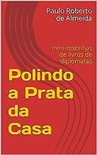 Polindo a Prata da Casa: mini-resenhas de livros de diplomatas (Pensamento Político Livro 14)