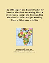 The 2009 Import and Export Market for Parts for Machines Assembling Electric or Electronic Lamps and Tubes and for Machines Manufacturing or Working Glass or Glassware in Africa