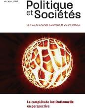 Politique et Sociétés. Vol. 36 No. 3,  2017: La complétude institutionnelle en perspective (French Edition)