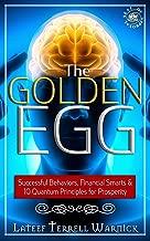 The Golden Egg: Successful Behaviors, Financial Smarts & 10 Quantum Principles for Prosperity