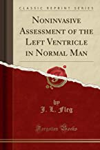 Noninvasive Assessment of the Left Ventricle in Normal Man (Classic Reprint)