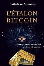 L'Etalon-Bitcoin: L'alternative décentralisée aux banques centrales - Préface de Nassim Nicholas Taleb (French Edition)