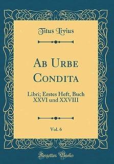 AB Urbe Condita, Vol. 6: Libri; Erstes Heft, Buch XXVI Und XXVIII (Classic Reprint)