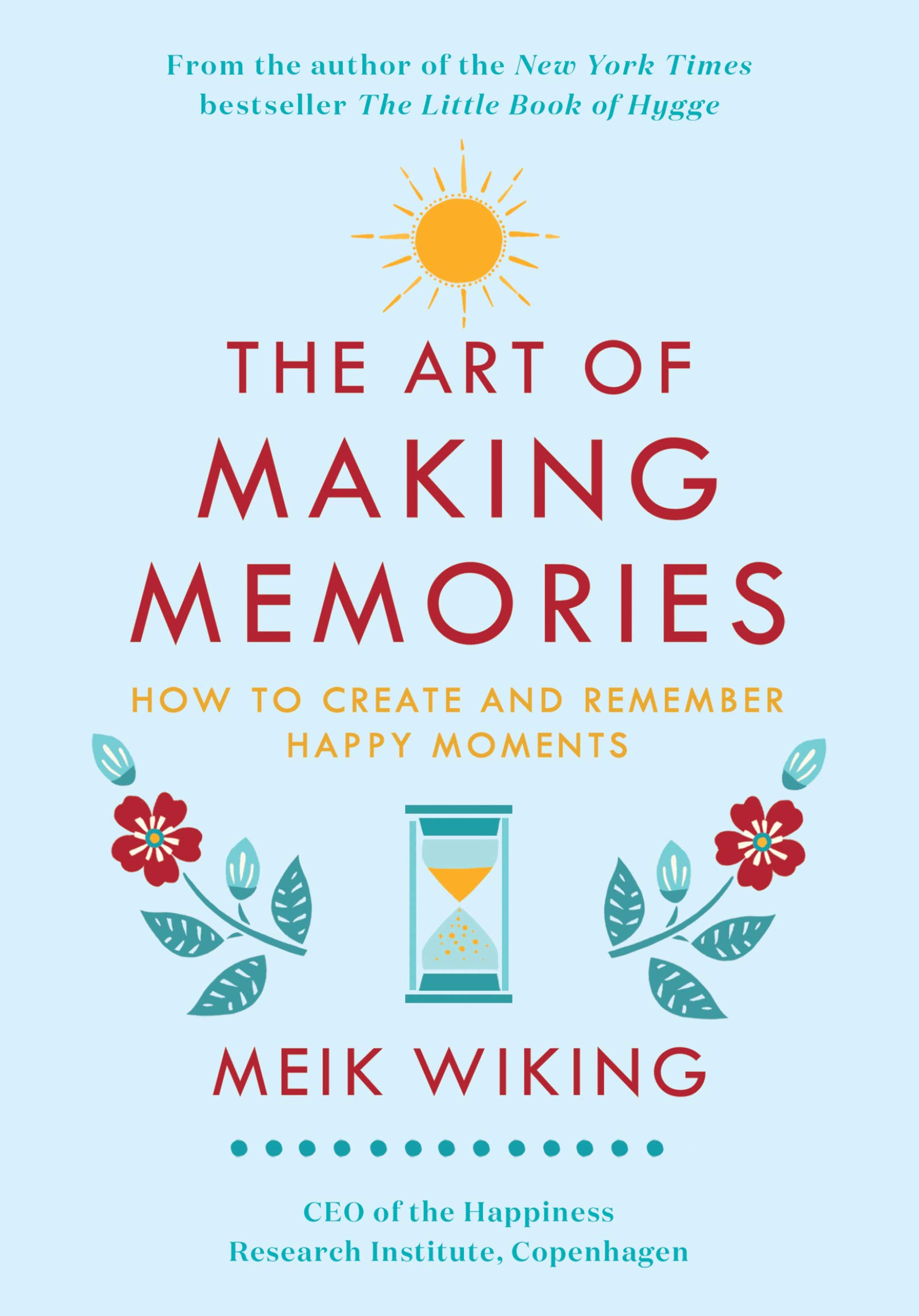 Image OfThe Art Of Making Memories: How To Create And Remember Happy Moments (The Happiness Institute Series)