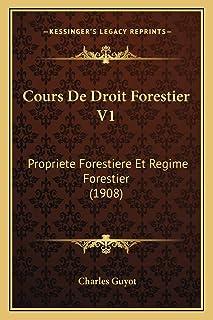 Cours De Droit Forestier V1: Propriete Forestiere Et Regime Forestier (1908)