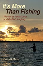 It's More Than Fishing: The Art of Texas Trout and Redfish Angling (Harte Research Institute for Gulf of Mexico Studies Series, Sponsored by the Harte ... Studies, Texas A&M University-Corpus Christi)