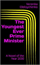 The Youngest Ever Prime Minister: A Novel of the Year 2030 (English Edition)