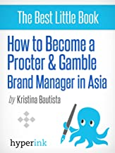 How to Become a Procter & Gamble Brand Manager in Asia