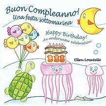 Buon Compleanno! Una festa sottomarina - Happy Birthday! An underwater celebration (Italian Edition)