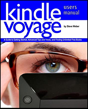Kindle Voyage Users Manual: A Guide to Getting Started, Advanced Tips and Tricks, and Finding Unlimited Free Books (English Edition)
