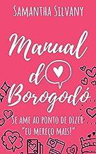 """Manual do Borogodó - e-book solidário: Se ame ao ponto de dizer """"eu mereço mais!"""""""