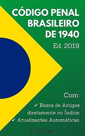 Código Penal Brasileiro de 1940 - Edição 2019: Inclui Índice de Busca de Artigos e Atualizações Automáticas. (D.O.U. Online)