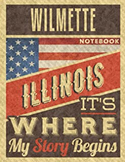 Wilmette Illinois It's Where My Story Begins Notebook: The Best Notebook for the best Memories, 8.5x11 in ,110 Lined Pages.