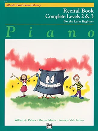 Alfreds Basic Piano Recital Book Complete Levels 2 & 3: For the Later Beginner