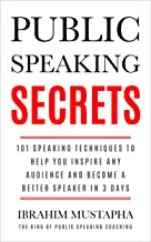 Public Speaking Secrets: 101 Speaking Techniques to help you Inspire  Any Audience and become a better Speaker in 3 days (Presentations and Ted talks series Book 1)