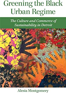 Greening the Black Urban Regime: The Culture and Commerce of Sustainability in Detroit