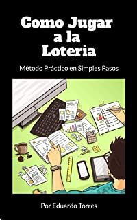 Como Jugar A La Lotería: Método Práctico en Simples Pasos (Como jugar a la loteria nº 1) (Spanish Edition)