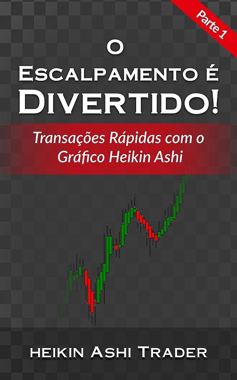 染料を通してエンジニアO Escalpamento é Divertido! 1: Parte 1: Transa??es Rápidas com o Gráfico Heikin Ashi (Portuguese Edition)