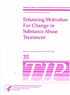 Enhancing Motivation for Change in Substance Abuse Treatment - Treatment Improvement Protocol Series 35