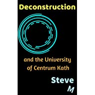 Deconstruction: and the University of Centrum Kath (The History Department Book 5)