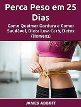 Perca Peso em 25 Dias: Como Queimar Gordura e Comer Saudável, Dieta Low-Carb, Detox (Homens)