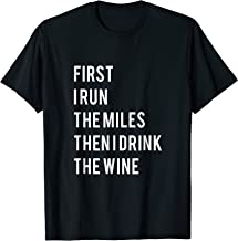 FIRST I RUN THE MILES THEN I DRINK THE WINE