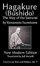 Hagakure (Bushido) The Way of the Samurai by Yamamoto Tsunetomo: New Modern Edition (Classics on War and Politics Book 7)