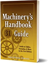 Machinery's Handbook Guide: A Guide to Tables, Formulas, & More in the 31st. Edition