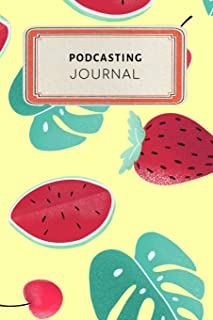 Podcasting Journal: Cute Colorful Tropical Fruit Watermelon Strawberry Dotted Grid Bullet Journal Notebook - 100 pages 6 x 9 inches Log Book (My Crafts Hobbies Series Volume 29)