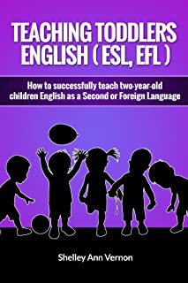 Teaching Toddlers English (ESL, EFL): How to teach two-year-old children English as a second or foreign language (English ...