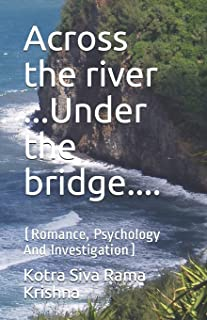 Across the river ...Under the bridge....: (Romance, Psychology And Investigation)