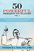 50 POWERFUL SERMON OUTLINES VOL. 1: GREAT FOR PASTORS, MINISTERS, PREACHERS, TEACHERS, EVANGELISTS, AND LAITY (50 POWERFUL...