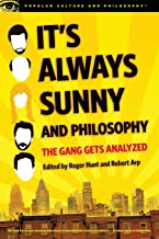 It's Always Sunny and Philosophy: The Gang Gets Analyzed (Popular Culture and Philosophy)