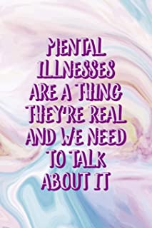 Mental Illnesses Are A Thing They're Real And We Need To Talk About It: Mental Health Notebook Journal Composition Blank L...