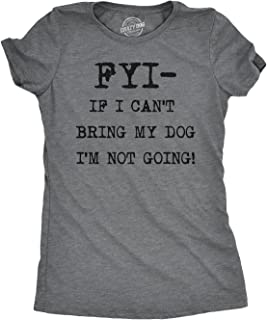 Womens FYI If I Cant Bring My Dog Funny Shirts for Dog Lovers Novelty Cool T Shirt
