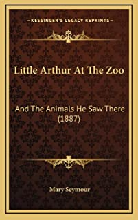 Little Arthur At The Zoo: And The Animals He Saw There (1887)