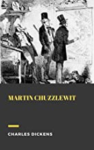 The Life and Adventures of Martin Chuzzlewit: Charles Dickens (Classics, World Literature) [Annotated]