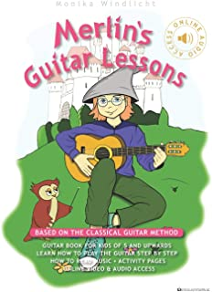 Merlin's Guitar Lessons - Based on the Classical Guitar Method: Guitar Book for Kids of 5 and Upwards: Learn How to Play t...
