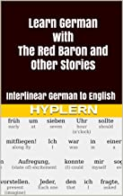 Learn German with The Red Baron and Other Stories: Interlinear German to English (Learn German with Stories and Texts for ...