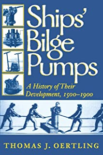 Ships' Bilge Pumps: A History of Their Development, 1500-1900 (Studies in Nautical Archaeology)
