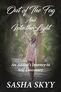 Out of the Fog and Into the Light: An Addict's Journey to Self-Discovery