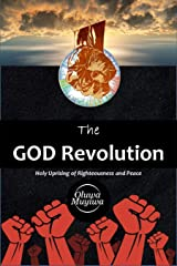 The GOD Revolution: An urgent Call to Holy Uprising of Righteousness and Peace Kindle Edition