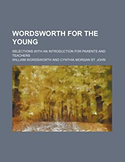 Wordsworth for the Young; Selections with an Introduction for Parents and Teachers