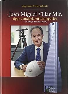 Juan Miguel Villar Mir. Rigor y Audacia en los Negocios.