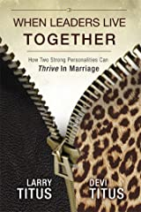 When Leaders Live Together: How Two Strong Personalities Can Thrive In Marriage Kindle Edition