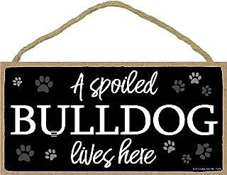 A Spoiled Bulldog Lives Here - 5 x 10 inch Hanging Wood Sign Home Decor, Wall Art, Bulldog Gifts