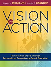 Vision and Action: Reinventing Schools Through Personalized Competency-Based Education (A comprehensive guide for implementing personalized competency-based education)